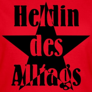 Heldin des Alltages T-Shirts - Frauen T-Shirt