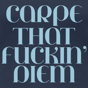 Navy Carpe that fuckin' diem T-Shirts - Women's Premium T-Shirt