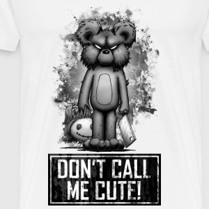 Teddy - Don't Call Me Cute T-Shirts - Männer Premium T-Shirt
