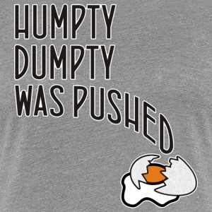Humpty Dumpty was pushed - Frauen Premium T-Shirt