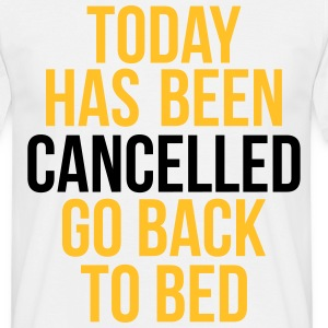 today has been cancelled T-shirts - Mannen T-shirt