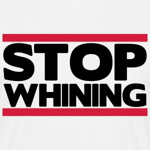 Stop whining Tee shirts - T-shirt Homme