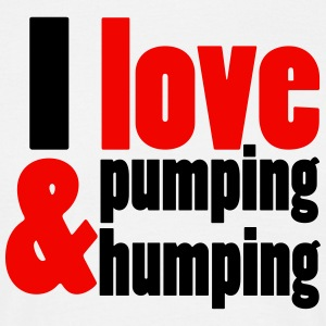 I love pumping and humping T-Shirts - Männer T-Shirt