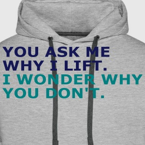 Ask me why i Lift Pullover & Hoodies - Männer Premium Hoodie