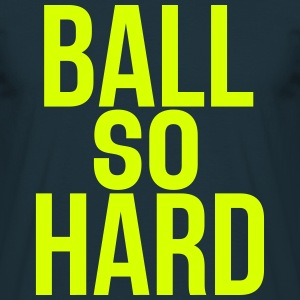 ball so hard T-shirts - Mannen T-shirt