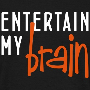 entertain my brain - Männer T-Shirt