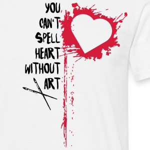 You Can't Spell Heart Without Art  T-Shirts - Männer T-Shirt