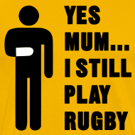 Design ~ Yes Mum... I still play Rugby