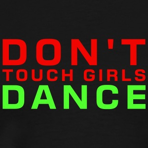 dont touch girls - dance T-Shirts - Männer Premium T-Shirt