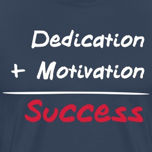 Dedication + Motivation = Success Magliette - Maglietta Premium da uomo