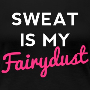 Sweat Is My Fairydust T-shirts - Vrouwen Premium T-shirt