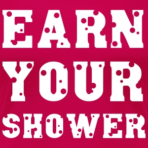 Earn Your Shower T-shirts - Vrouwen Premium T-shirt