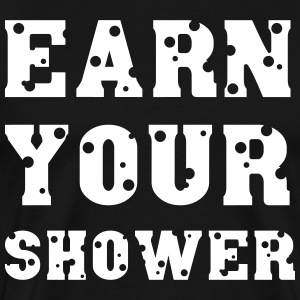 Earn Your Shower Camisetas - Camiseta premium hombre