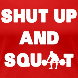 Shut Up And Squat T-Shirts - Women's Premium T-Shirt