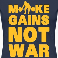 Make Gains Not War T-Shirts