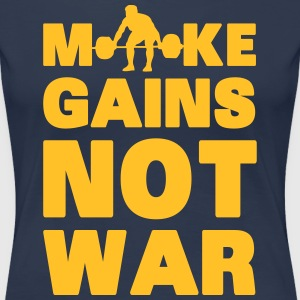Make Gains Not War T-shirts - Dame premium T-shirt
