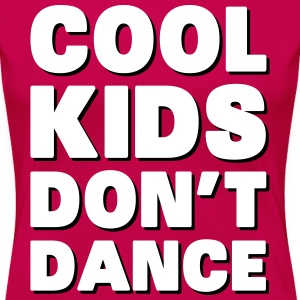 Cool Kids Don't Dance T-shirts - Vrouwen Premium T-shirt