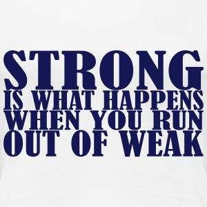 Strong is what Happens T-Shirts - Frauen Premium T-Shirt