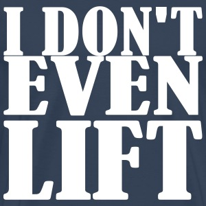 I dont even Lift Camisetas - Camiseta premium hombre