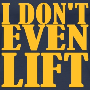 I dont even Lift T-Shirts - Frauen Premium T-Shirt