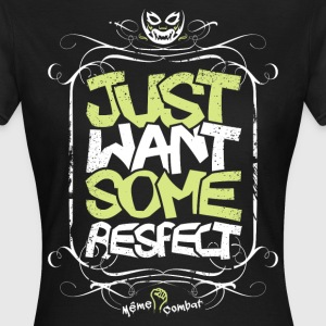 Just want some Respect Tee shirts - T-shirt Femme