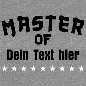 MASTER OF + Dein Text - Frauen Premium T-Shirt