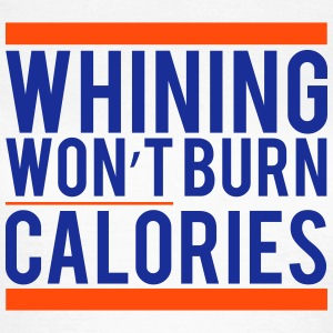 Whining won't burn calories T-shirts - T-shirt dam
