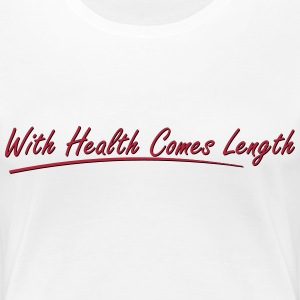 With health comes length T-Shirts - Women's Premium T-Shirt