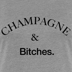 Champagne & Bitches T-Shirts