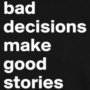 bad decisions & good stories - Men's Sweatshirt