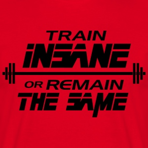 Train insane or remain the same Koszulki - Koszulka męska