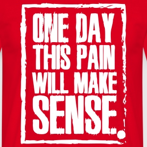 One day this pain will make sense T-shirts - T-shirt herr