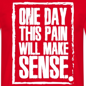 One day this pain will make sense T-skjorter - T-skjorte for menn