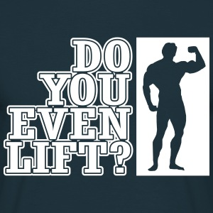 Do you even lift T-shirts - Mannen T-shirt