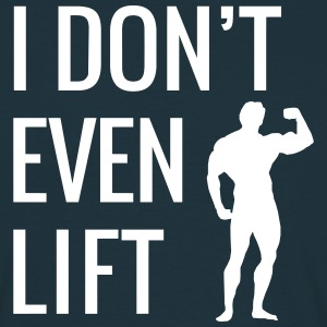 I don't even lift T-Shirts - Men's T-Shirt