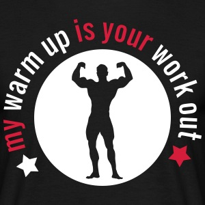 my warm up is your work out T-shirts - Mannen T-shirt
