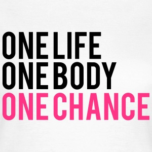 One Life One Chance One Body Tee shirts - T-shirt Femme