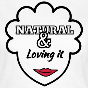 Natural & Loving It T-Shirts - Women's T-Shirt