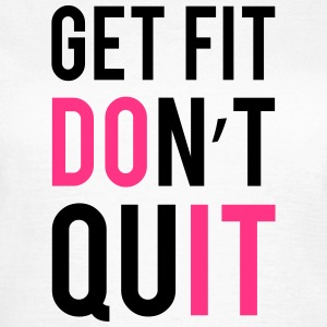 Get Fit Don't Quit Tee shirts - T-shirt Femme