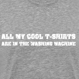 All my cool tshirts are in the washing machine T-shirts - Mannen Premium T-shirt