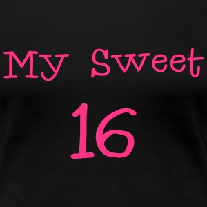 My Sweet 16 / 16. Birthday / Party 1c T-Shirts - Women's Premium T-Shirt
