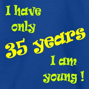 I have only 35 years, I am young ! T-Shirts - Teenager T-Shirt