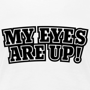 My eyes are up T-Shirts - Frauen Premium T-Shirt