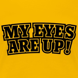 My eyes are up T-shirts - Vrouwen Premium T-shirt