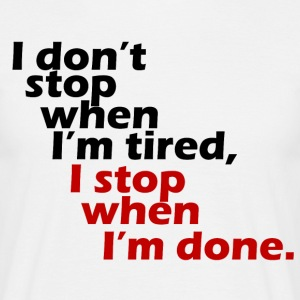 I don't stop when tired - Men's T-Shirt