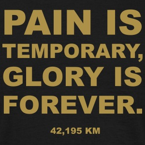 Pain ist temporary, Glory is forever. Marathon T-Shirts - Männer T-Shirt