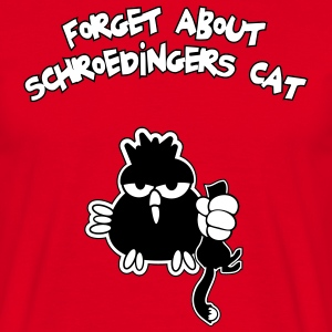 Schroedingers cat, Forget about Schroedingers cat! T-Shirts - Men's T-Shirt