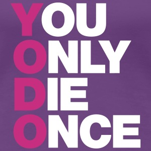 YOU ONLY DIE ONCE T-Shirts - Frauen Premium T-Shirt