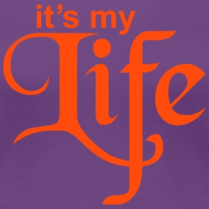 It's my Life - Frauen Premium T-Shirt