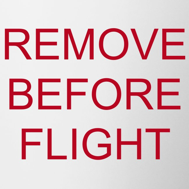 Tasse - REMOVE BEFORE FLIGHT